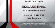 E3 2015 Square Enix Press Conference Roundup
