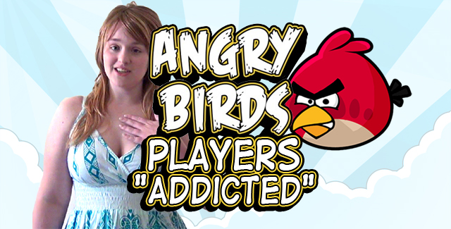 "Angry Birds Players ""Addicted"""